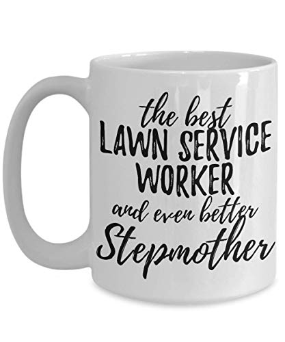 Lawn Service Worker Stepmother Funny Gift Idea For Stepmom Mug Gag Inspiring Joke The Best and Even Better Coffee Tea Cup Large 15 oz