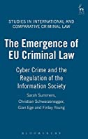 The Emergence of EU Criminal Law: Cyber Crime and the Regulation of the Information Society (Studies in International and Comparative Criminal Law)