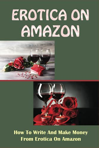 Erotica On Amazon: How To Write And Make Money From Erotica On Amazon: The Erotica Handbook