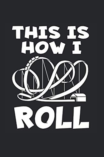 This Is How I Roll Notebook: Roller Coaster Notebooks For Work Roller Coaster Notebooks College...