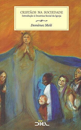 Cristãos na Sociedade. Introdução à Doutrina Social da Igreja