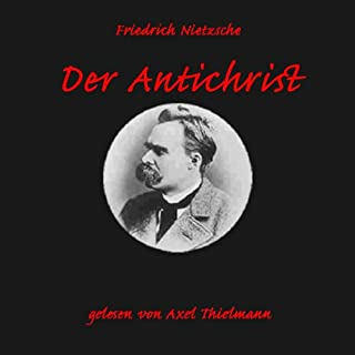 Der Antichrist                   Autor:                                                                                                                                 Friedrich Nietzsche                               Sprecher:                                                                                                                                 Axel Thielmann                      Spieldauer: 3 Std. und 6 Min.     41 Bewertungen     Gesamt 4,5