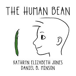 The Human Bean by [Kathryn Elizabeth Jones, Daniel B. Minson]