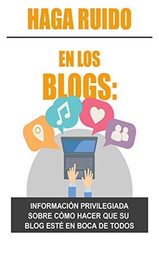 Haga ruido en los blogs: : Información privilegiada sobre cómo hacer que su blog esté en boca de todos
