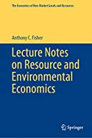 Lecture Notes on Resource and Environmental Economics (The Economics of Non-Market Goods and Resources, 16)