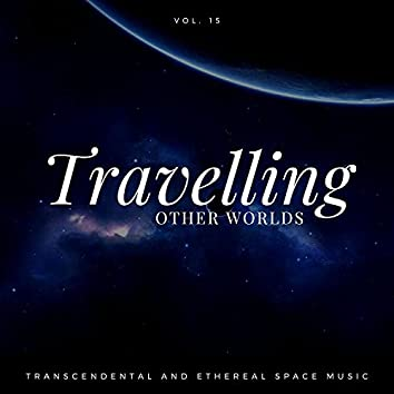 Travelling Other Worlds - Transcendental And Ethereal Space Music, Vol. 15