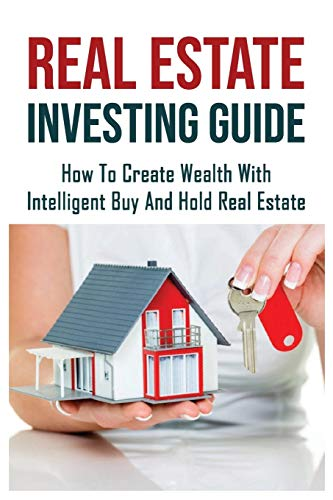 Real Estate Investing Books! - Real Estate Investing Guide: How To Create Wealth With Intelligent Buy And Hold Real Estate: Creative Real Estate Investing Books