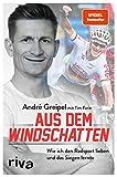 Aus dem Windschatten: Wie ich den Radsport lieben und das Siegen lernte. Zeugnis einer beeindruckenden Karriere im Sport – die Autobiografie von Radprofi André Greipel