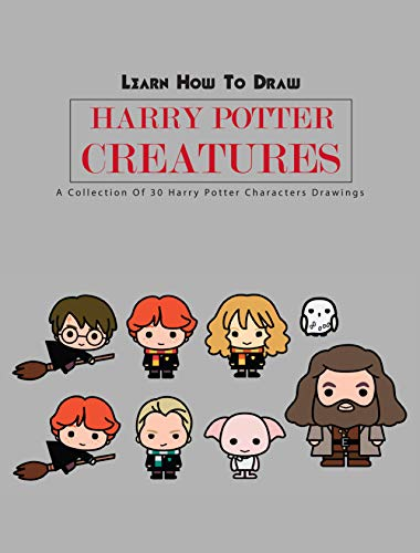 Learn How To Draw Harry Potter Creatures- A Collection Of 30 Harry Potter Characters Drawings: Fantastic Beasts Book (English Edition)