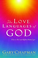 The Love Languages of God: How to Feel and Reflect Divine Love (Chapman, Gary)