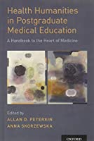 Health Humanities in Postgraduate Medical Education: A Handbook to the Heart of Medicine