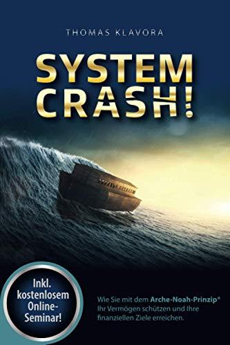 SYSTEMCRASH!: Wie Sie mit dem Arche-Noah-Prinzip® Ihr Vermögen schützen und Ihre finanziellen Ziele erreichen.