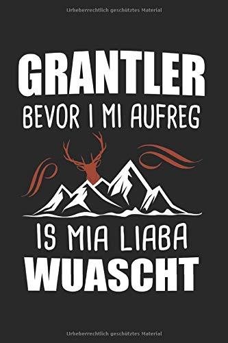 Grantler Bevor I Mi Aufreg: Grantler & Bevor I Mi Aufreg Notizbuch 6'x9' Lederhose Geschenk für Bayern & Bayrischer Dialekt