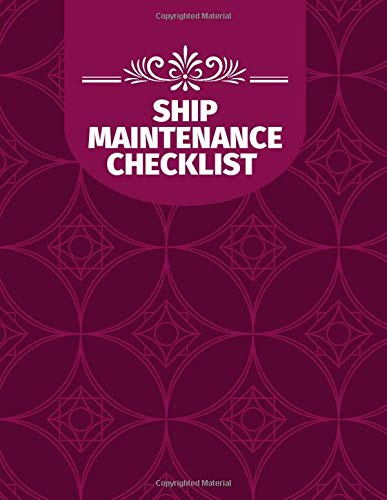 Ship Maintenance Checklist: Marine Vessel Routine Inspection Checklist Book, Safety Guide Check, Repair & Technical Log, Operating Management ... pages. (Ship Maintenance Logbook, Band 37)
