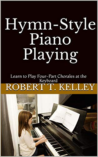 Hymn-Style Piano Playing: Learn to Play Four-Part Chorales at the Keyboard (English Edition)