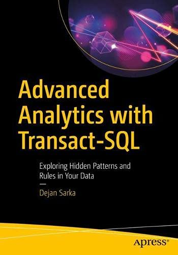 Advanced Analytics with Transact-SQL: Exploring Hidden Patterns and Rules in Your Data Front Cover