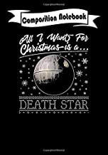 Composition Notebook: All I Want For Christmas Is A Death Star Star Wars Star Wars, Journal 6 x 9, 100 Page Blank Lined Paperback Journal/Notebook