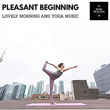 Pleasant Beginning - Lovely Morning And Yoga Music