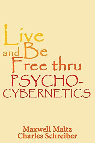 Live and Be Free Thru Psycho-Cybernetics (English Edition)