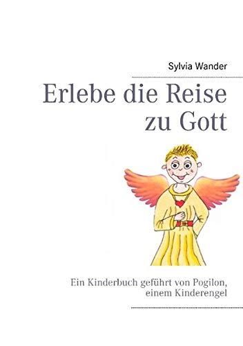 Erlebe die Reise zu Gott: Ein Kinderbuch gechannelt von den Engeln durch Sylvia Wander