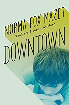 Downtown by [Norma Fox Mazer]