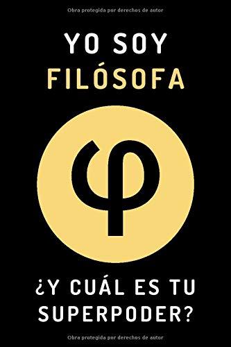 Yo Soy Filósofa ¿Y Cuál Es Tu Superpoder?: Cuaderno Original Y Perfecto Para Regalar A Filósofas - Con 120 Páginas