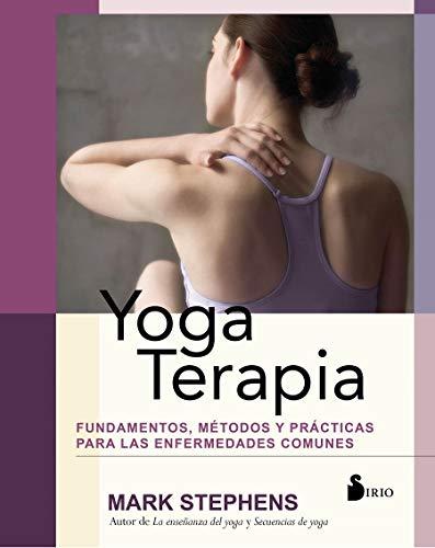 Yoga Terapia: Fundamentos, métodos y prácticas para las enfermedades comunes