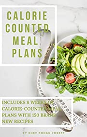 CALORIE COUNTER MEAL PLANS: INCLUDES 8 WEEKS OF CALORIE-COUNTED MEAL PLANS WITH 150 BRAND NEW RECIPES