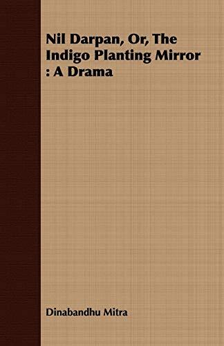 Nil Darpan, Or, The Indigo Planting Mirror: A Drama