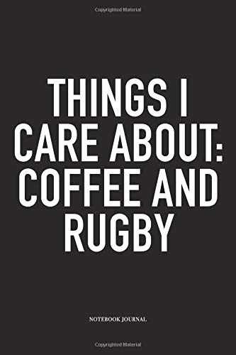 Things I Care About: Coffee And Rugby: A 6x9 Inch Softcover Matte Diary Notebook With 120 Blank Lined Pages For Sports Lovers