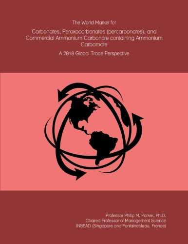 The World Market for Carbonates, Peroxocarbonates (percarbonates), and Commercial Ammonium Carbonate containing Ammonium Carbamate: A 2018 Global Trade Perspective