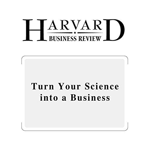 Turn Your Science into a Business (Harvard Business Review) cover art