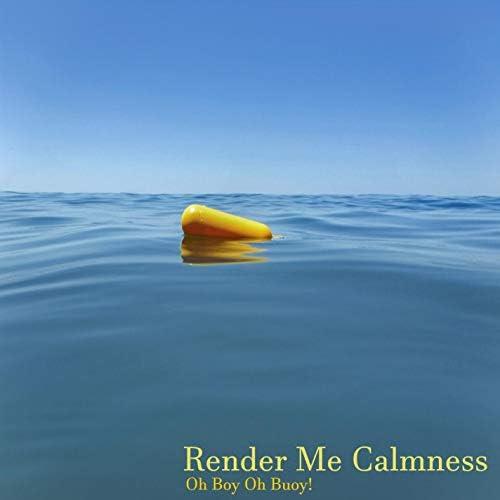 Render Me Calmness