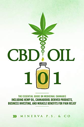 41lR5txW+NL - CBD Oil 101: The Essential Guide on Medicinal Cannabis Including Hemp Oil, Cannabidiol Derived Products, Business Investing, and Miracle Benefits for Pain Relief