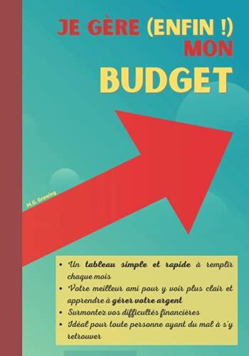 Je gère (enfin !) mon budget: Apprenez à mieux gérer votre argent : carnet de suivi mensuel des comptes personnels, avec un tableau facile à remplir, design fun et coloré