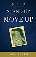 Sit Up - Stand Up - Move Up