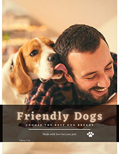Friendly Dogs: choose The Best Dog Breeds (English Edition)