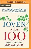 Joven a los 100: Todas las claves para vivir Mas y Mejor