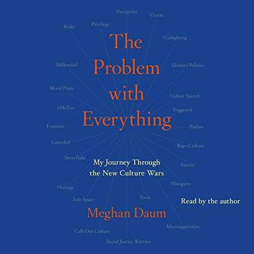 The Problem with Everything My Journey Through the New Culture Wars - Meghan Daum