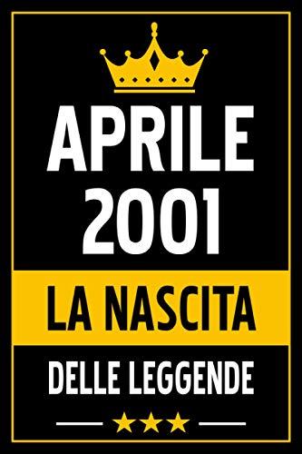 Aprile 2001 la nascita delle leggende: Taccuino Di Compleanno Di Aprile, 2001: Regali Divertenti Compleanno Uomo E Donna, 20 Anni Di Compleanno ... ... Anni, Taccuino Regalo Divertente per Tutti.
