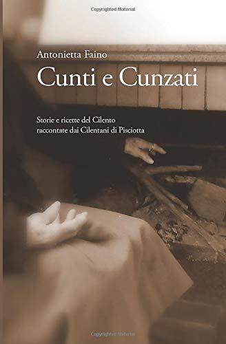 Cunti e Cunzati: Storie e ricette del Cilento raccontate dai Cilentani di Pisciotta