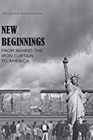 New Beginnings: From Behind the Iron Curtain to America