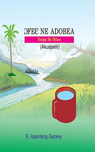 Ɔfeɛ ne Adobea (Oko and Salamatu: The Importance of Good Drinking Water) (Akuapem Twi) (English Edition)