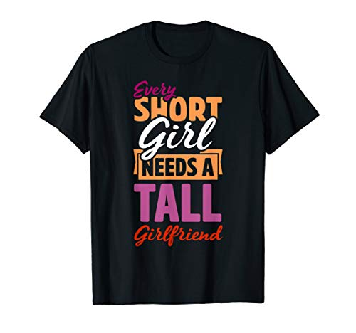 Every Short Girl Needs A Tall Girlfriend Lesbian Pride Gift T-Shirt