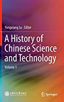 A History of Chinese Science and Technology: Volume 1