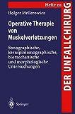 """Operative Therapie von Muskelverletzungen: Sonographische, Kernspintomographische, Biomechanische und Morphologische Untersuchungen (Hefte zur Zeitschrift """"Der Unfallchirurg"""" (259), Band 259) - Holger Mellerowicz"""