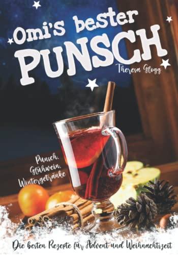 Punsch, Glühwein, Wintergetränke - Die besten Rezepte für Advent und Weihnachtszeit. Omis bester Punsch