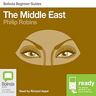 Middle East: Bolinda Beginner Guides                   By:                                                                                                                                 Philip Robins                               Narrated by:                                                                                                                                 Richard Aspel                      Length: 8 hrs and 38 mins     7 ratings     Overall 4.3