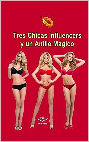 Tres chicas influencers y un anillo mágico: El secreto del anillo mágico y cómo ser feliz y exitoso
