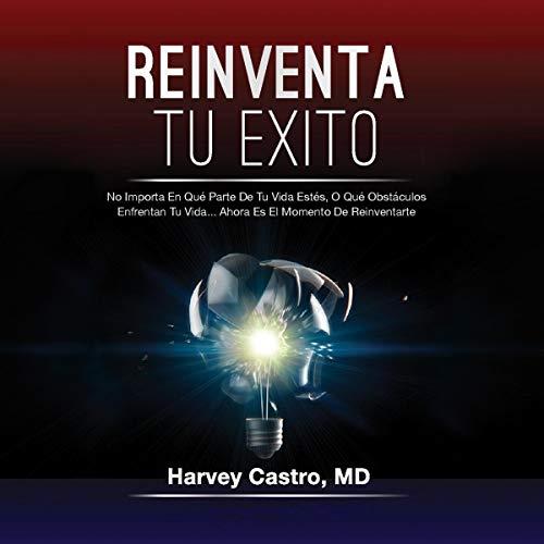 Reinventa Tu Exito [Reinvent Your Success] Audiobook By Harvey Castro MD, Nydia Garcia cover art